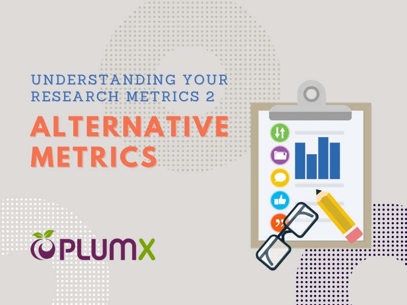 Research Tips 13: Understanding Your Research Metrics 2 - Alternative Metrics