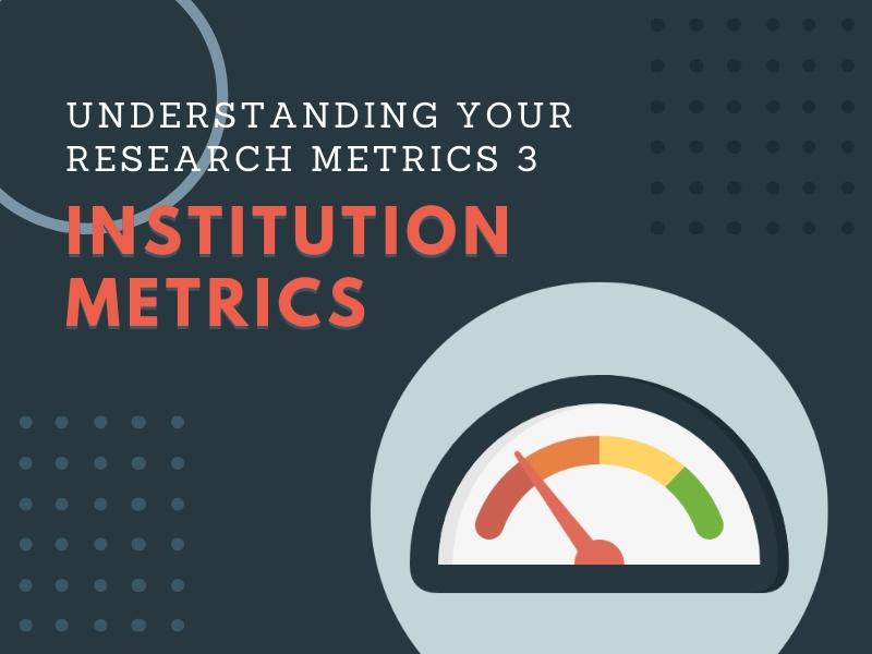 Research Tips 14: Understanding Your Research Metrics 3 - Institution Metrics